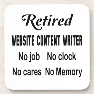 Retired Website content writer No job No clock No Drink Coaster