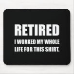 Hand shaped Retired Worked Life For Shirt Mouse Pad