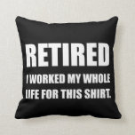 Hand shaped Retired Worked Life For Shirt Throw Pillow