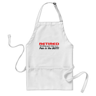 RETIRED working as a PAIN IN THE BUTT Aprons