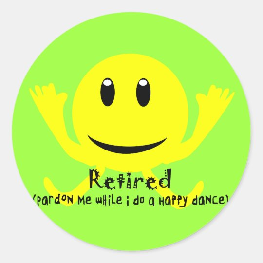 """Retired"" YELLOW SMILEY HAPPY DANCE Classic Round Sticker"
