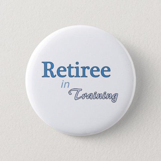 Retiree in Training Button