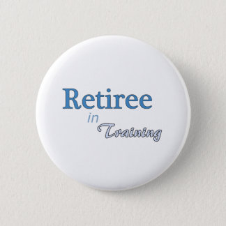 Retiree in Training Button
