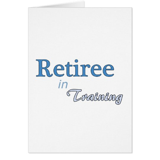 Retiree in Training Card