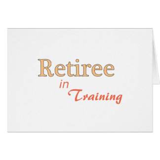 Retiree in Training Card