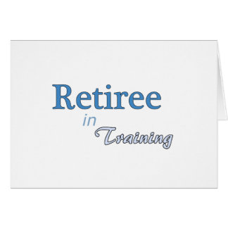 Retiree in Training Greeting Card