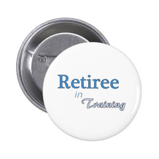 Retiree in Training Pinback Button
