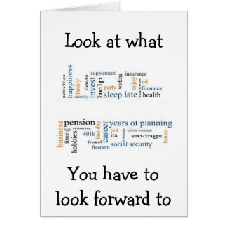 RETIREMENT AND ALL YOU HAVE TO LOOK FORWARD TO GREETING CARD