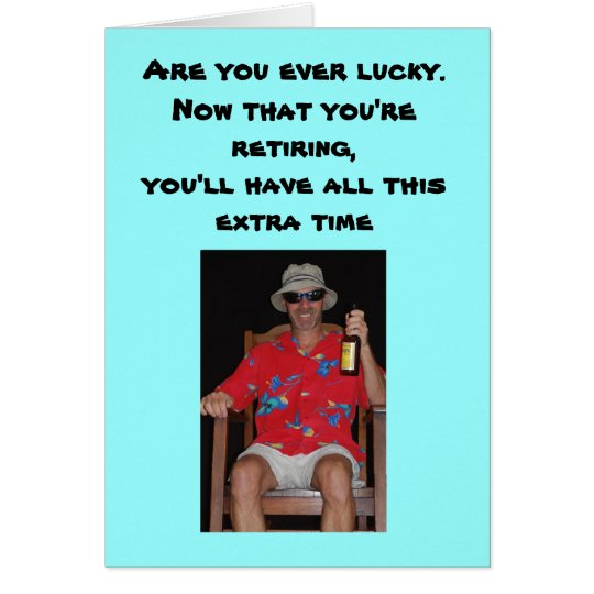 Retirement - Are you ever lucky.Now that you're... Card
