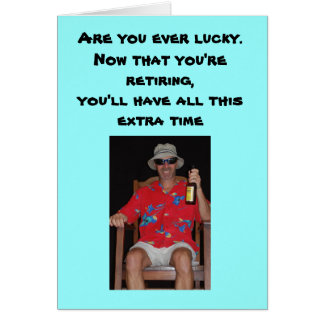 Retirement - Are you ever lucky.Now that you're... Greeting Card