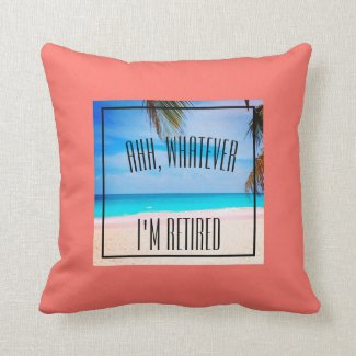 Retirement Beach Ahh Whatever I'm Retired Quote Throw Pillow