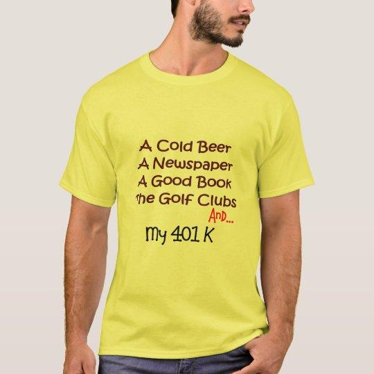 """Retirement """"Beer, Golf Clubs & 401K"""" T-Shirt"""