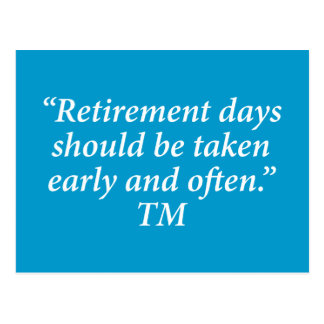 Retirement days should be taken early and often. postcard