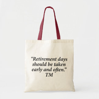 Retirement days should be taken early and often. tote bag