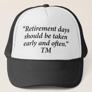Retirement days should be taken early and often. trucker hat