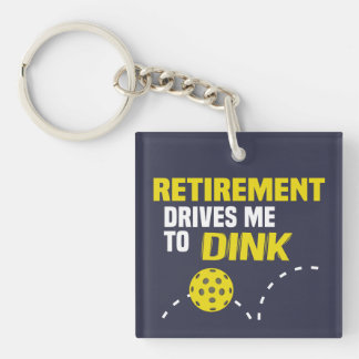 """""""Retirement Drives me to Dink"""" Pickleball Keychain"""