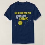 """&quot;Retirement Drives me to Dink&quot; Pickleball Shirt<br><div class=""""desc"""">We all have our vices... </div>"""