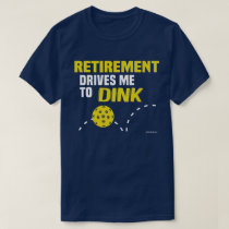 """Retirement Drives me to Dink"" Pickleball T-Shirt"