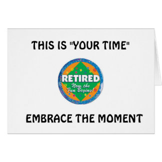 RETIREMENT=EMBRACE THE MOMENT/EMBRACE THE LIFE GREETING CARD