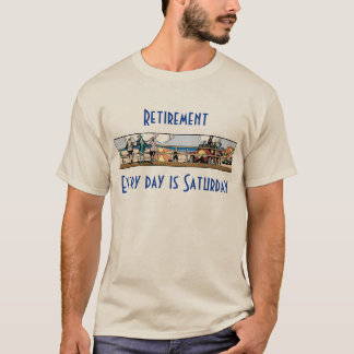 Retirement: Every day is Saturday T-Shirt