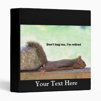 Retirement Humor Squirrel 3 Ring Binders