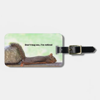Retirement Humor Squirrel Luggage Tag