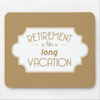Retirement is like a long vacation mouse pad