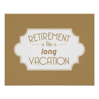 Retirement is like a long vacation poster