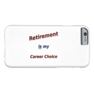 Retirement is my career choice! barely there iPhone 6 case