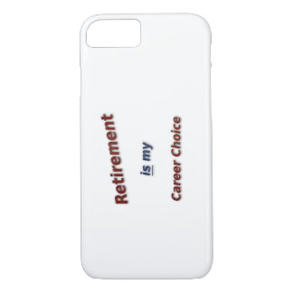 Retirement is my career choice! iPhone 7 case
