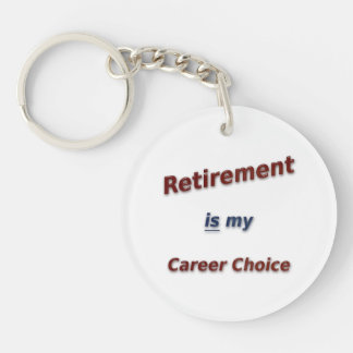 Retirement is my career choice! keychain