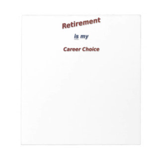 Retirement is my career choice! note pad