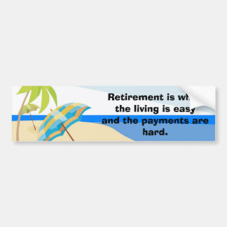 Retirement Is When The Living Is Easy Bumper Sticker