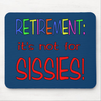 RETIREMENT: It's Not for Sissies! Mouse Pad
