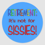 RETIREMENT: It's Not for Sissies! Round Stickers