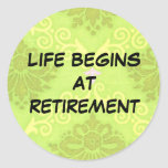 "Retirement: ""Life begins at retirement"" Classic Round Sticker"