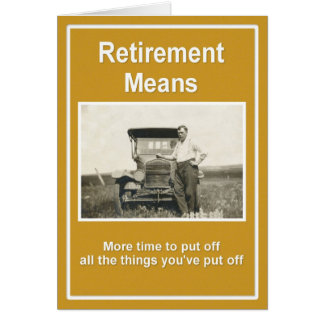 Retirement Means ... Card