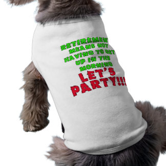 Retirement Means I Don't Have to Get Up Dog Shirt