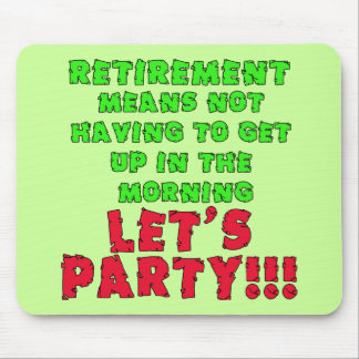 Retirement Means I Don't Have to Get Up Mouse Pad
