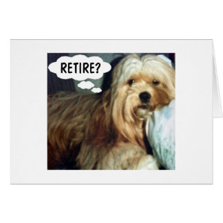 RETIREMENT MEANS YOU CAN RETIRE ANY TIME HUMOR CARD