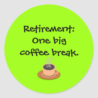 Retirement: One big coffee break Classic Round Sticker