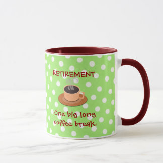 RETIREMENT: One big long coffee break Mug