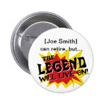 Retirement Party Legend Will Live On 2 Inch Round Button