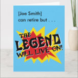"Retirement Party Legend Will Live On Card<br><div class=""desc"">Fun retirement party card for a hilarious last day before retirement. [Name of retiree] can retire but the legend will live on! Customize the name of your retiree. Or customize the other text too, to adapt for any kind of goodbye party. Plenty of room for everyone in the office to...</div>"