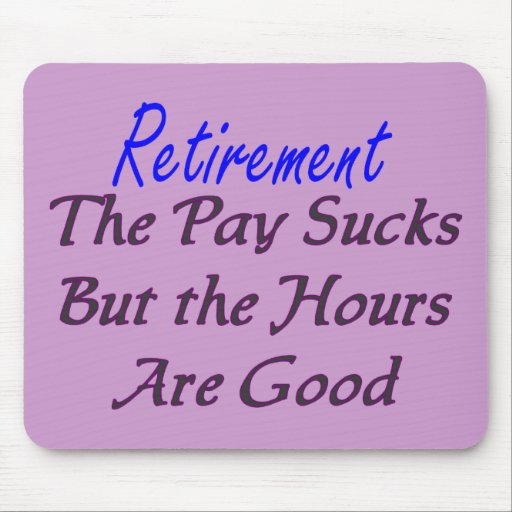 Retirement pay sucks hours good mouse pad