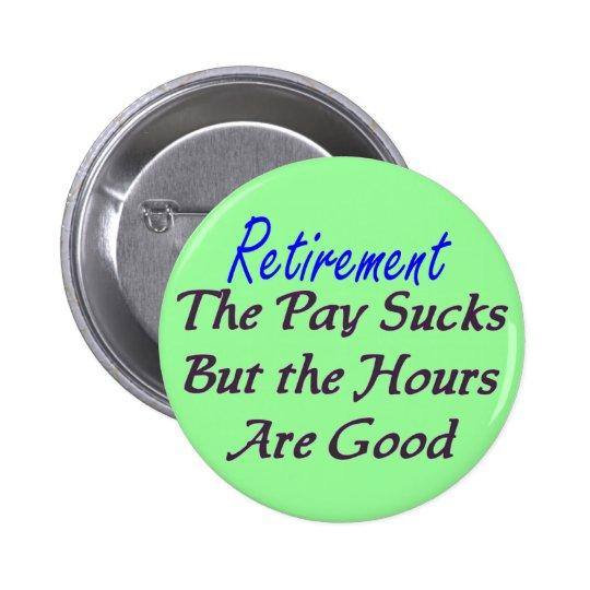 Retirement pay sucks hours good pinback button