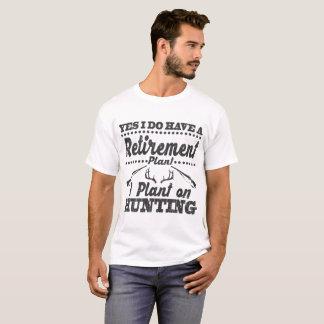 RETIREMENT PLAN I PLANT ON HUNTING T-Shirt
