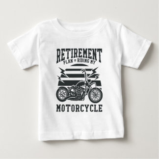 Retirement Plan Riding My Motorcycle Baby T-Shirt