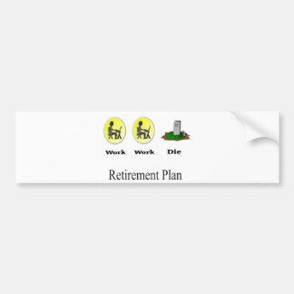 Retirement Plan: Work, Work, Die Bumper Sticker