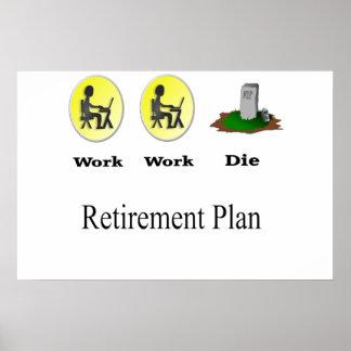 Retirement Plan: Work, Work, Die Poster